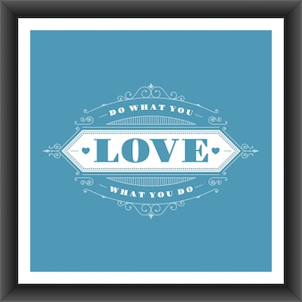 Vintage typographic quote  do what you love, love what you do poster template