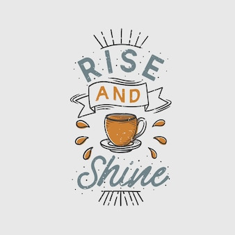Vintage typography rise and shine with coffee illustration
