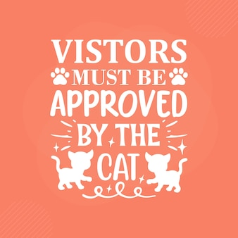 Vistors must be approved by the cat premium cat typography vector design