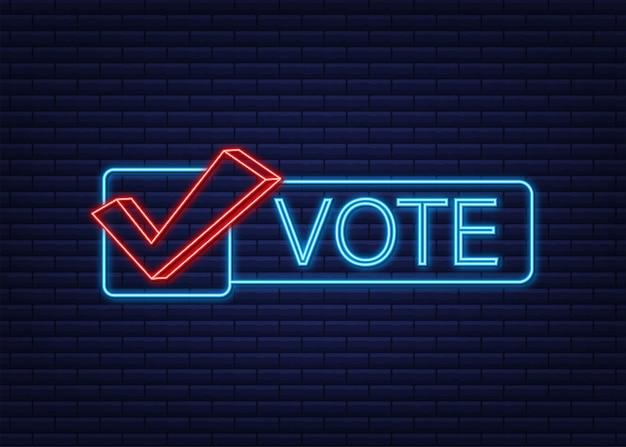 Символы голосования. значок галочки. ярлык голосования. неоновая иконка. векторная иллюстрация.