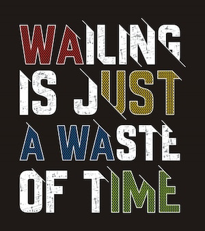 Wailing is just a waste of time typography illustration