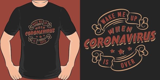 コロナウイルスがユニークでトレンディな動機付けの引用tシャツのデザインを超えたときに私を起こしてください