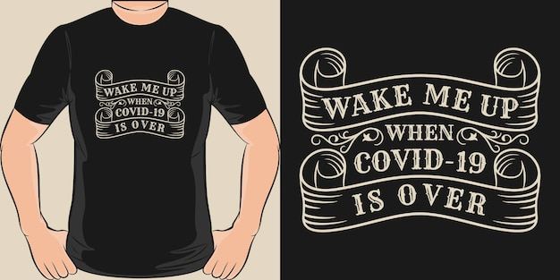 Wake me up when covid-19 is over. unique and trendy covid-19 t-shirt design.