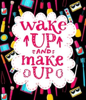 일어나서 화장하세요 - 여성, 아름다움, 아침에 관한 재미있는 글자 인용문. 메이크업 및 화장품 도구 배경에서 손으로 쓴 분홍색 문구. 마스카라, 브러쉬의 손으로 그린 낙서. 립스틱.