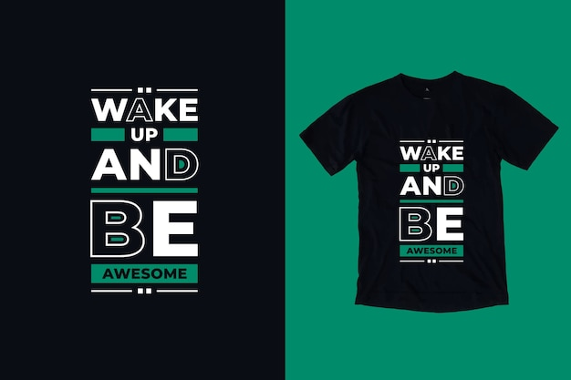Wake up and be awesome modern inspirational quotes t shirt design
