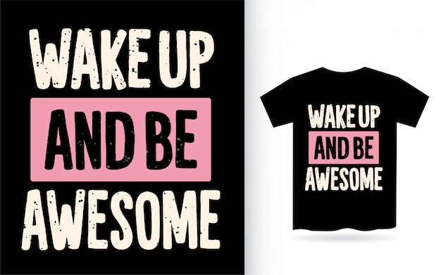 Wake up and be awesome typography t shirt