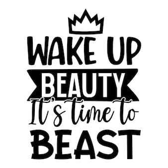 Просыпайся красавица пришло время зверей цитирует иллюстрацию premium vector design