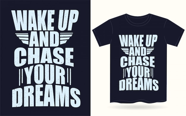 Wake up and chase your dreams typography for t shirt