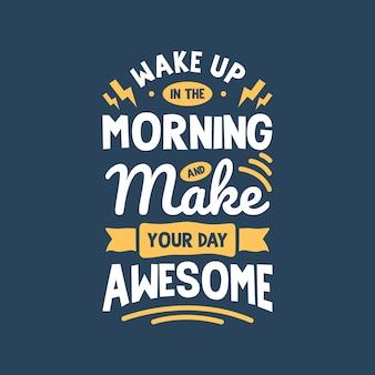 朝起きて、あなたの一日を素晴らしいものにする レタリングの引用 タイポグラフィのデザイン 手書きの動機付けの引用