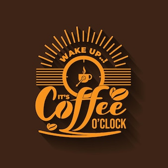 Wake up its coffee oclock lettering in brown background