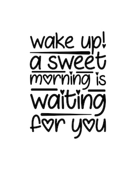 Wake up a sweet morning is waiting for you. hand drawn typography