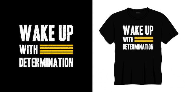 Wake up with determination typography t-shirt design