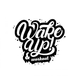 Wake up and workout hand written lettering quote.