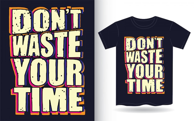 Don't waste your time typography slogan for t shirt