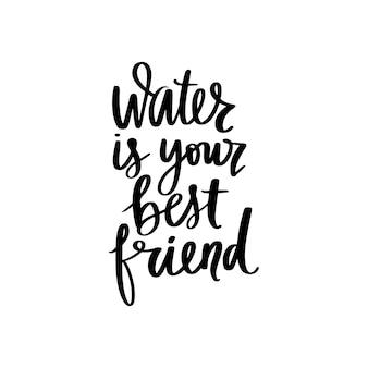 Water is your best friend   handwritten lettering quote. typography slogan.