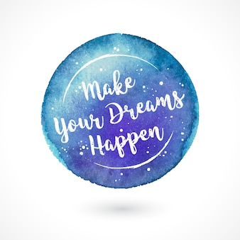 Watercolor vector handmade blot with quote. make your dreams happen. inspiring creative motivation