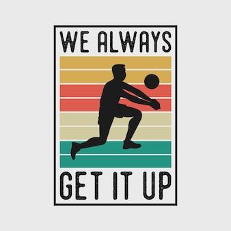 We always get it up vintage typography basketball volleyball t shirt design illustration