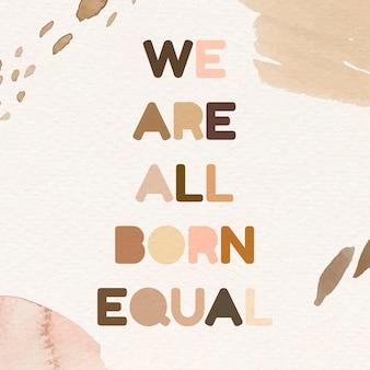 Nasciamo tutti uguali. tutte le vite nere contano il modello sociale