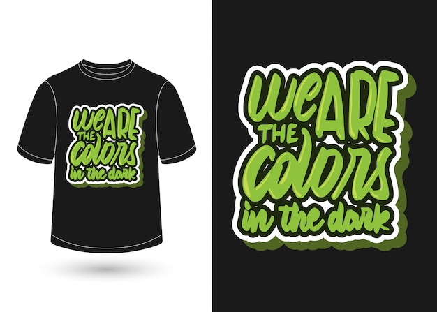 We are the colors in the dark hand lettering for t shirt
