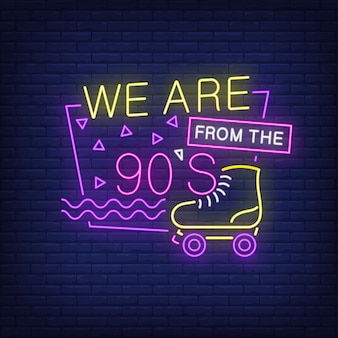 We are from nineties neon lettering with roller skate.