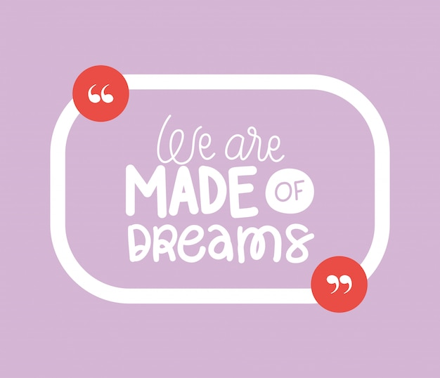 We are made of dreams quote