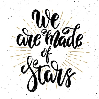 We are made of stars. hand drawn motivation lettering quote.  element for poster, , greeting card.  illustration