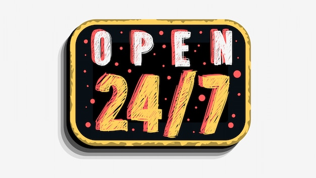 We are non stop open 24 hours and 7 days per week custom business scratchy style sign signboard  design on a white background.