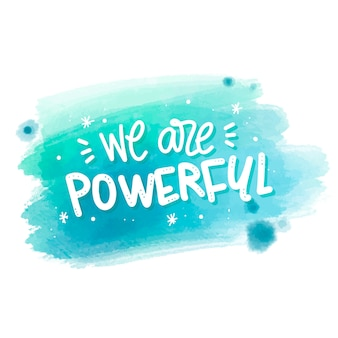We are powerful message on watercolor stain