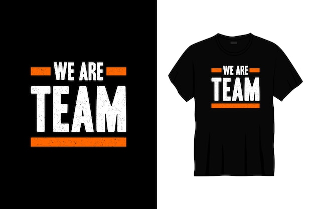 We are team typography t-shirt design