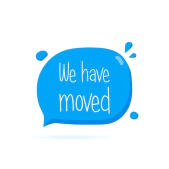 We have moved. hand drawn speech bubble icon.