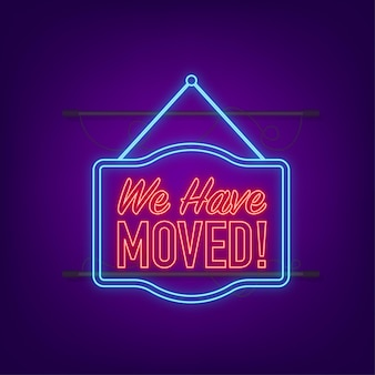 We have moved hanging neon sign. sign for door. vector illustration.