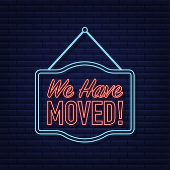 We have moved neon hanging sign on white background. sign for door. vector illustration.