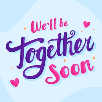 We'll be together soon lettering