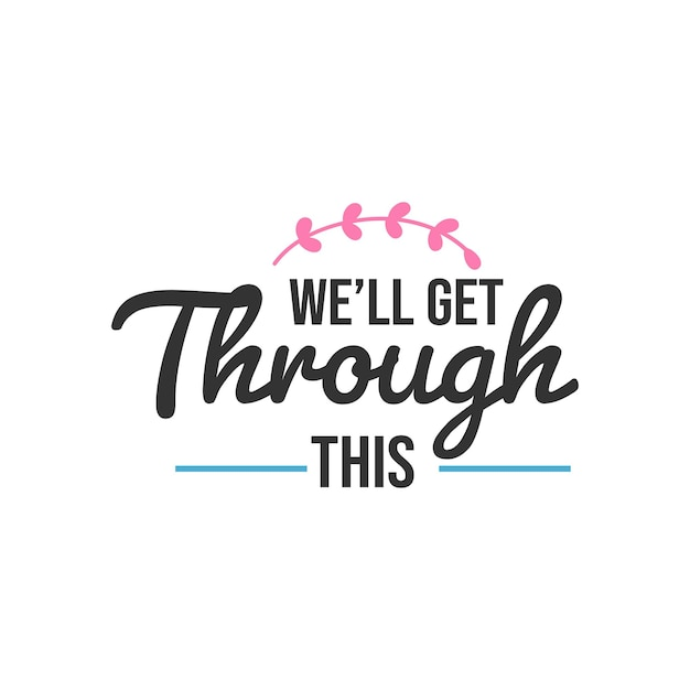 We'll get through this, inspirational quotes design