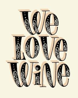 We love wine hand lettering text for restaurant winery vineyard festival