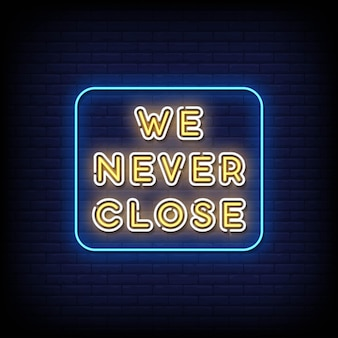 We never close neon signs style text vector