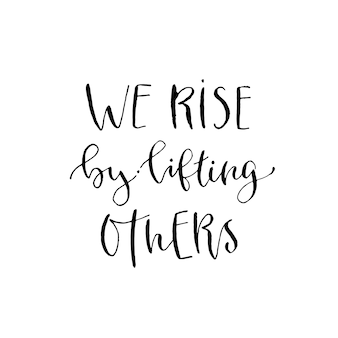 We rise by lifting others. vector inspirational calligraphy. modern hand-lettered print and t-shirt design.