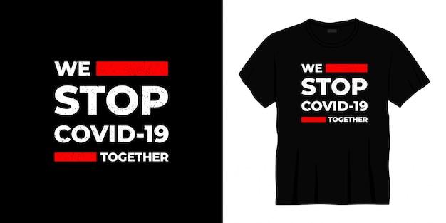 Мы останавливаем covid-19 вместе типографский дизайн футболки.