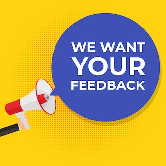 We want your feedback background. hand with megaphone and speech bubble  illustration