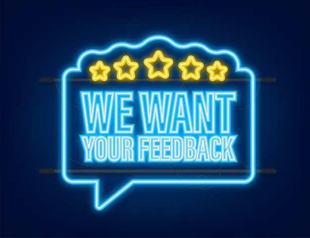 We want your feedback written on speech bubble advertising sign neon icon