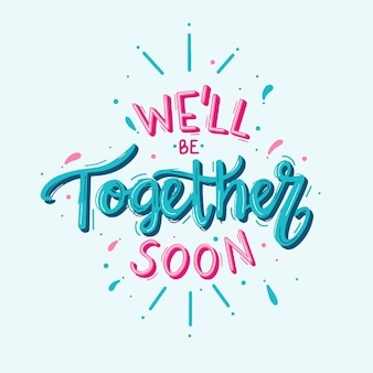 We will be together soon lettering and confetti