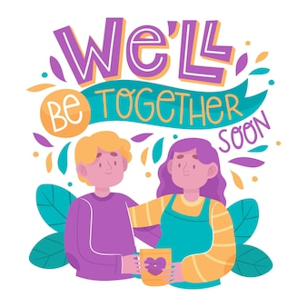 We will be together soon lettering