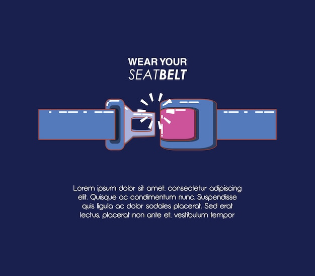Wear your seat belt vector illustration design