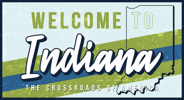 Welcome to indiana vintage rusty metal sign  illustration.  state map in grunge style with typography hand drawn lettering.