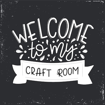 Welcome to my craft room  lettering, motivational quote