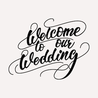 Welcome to our wedding - lettering design.