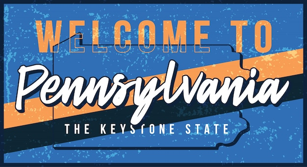 Welcome to pennsylvania vintage rusty metal sign  illustration.  state map in grunge style with typography hand drawn lettering.