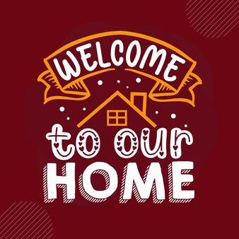우리 집에 오신 것을 환영합니다 프리미엄 환영 레터링 벡터 디자인