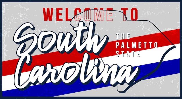 サウスカロライナヴィンテージのさびた金属看板へようこそ。タイポグラフィの手描きのレタリングとグランジスタイルの状態マップ。