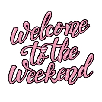Welcome to the weekend. hand lettering phrase.  element for poster, greeting card.  illustration. Premium Vector